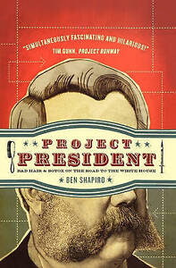 Project President: Bad Hair and Botox on the Road to the White House by Ben...