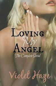 Loving My Angel: The Complete Serial by Haze, Violet -Paperback