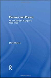 Pictures and Popery Art and Religion in England 1660–1760 1st Edition