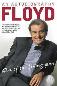 Out of the Frying Pan: Scenes from My Life by Keith Floyd (Paperback, 2001)