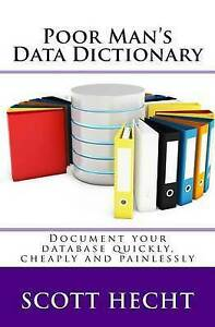 Poor Man's Data Dictionary Document Your Database Quickly Cheap by Hecht Scott L