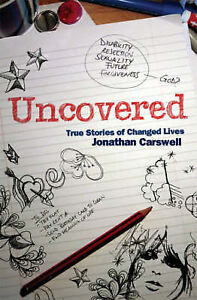 Uncovered: True Stories of Changed Lives, Jonathan Carswell