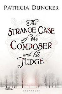 PATRICIA DUNCKER, THE STRANGE CASE OF THE COMPOSER AND HIS JUDGE. 9781408804179