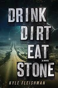 NEW Drink Dirt Eat Stone by Kyle Fleishman