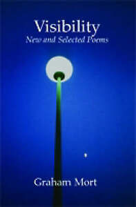 Visibility: New and Selected Poems by Graham Mort . Fast 1st Class RM Postage !