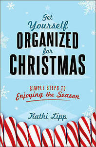 Get Yourself Organized for Christmas: Simple Steps to Enjoying th by Lipp, Kathi