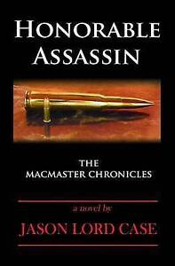 Honorable Assassin: Book One of the MacMaster Chronicles by by Case, Jason Lord