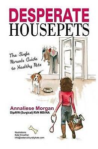 Desperate House Pets: Guide to Healthy Pets by