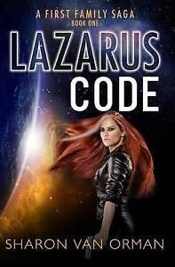 NEW Lazarus Code: A First Family Saga (Volume 1) by Sharon Van Orman
