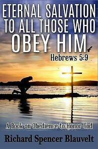 Eternal Salvation All Those Who Obey Him Hebrews 5 9 Book  by Blauvelt Richard S