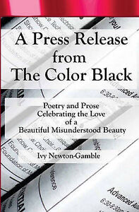 A Press Release From The Color Black: Celebrating The Love by Ivy Newton-Gamble