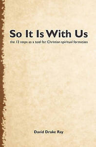 So It Is Us Using 12 Steps for Christian Spiritual Form by Ray David D