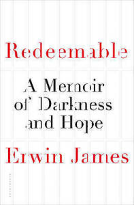 Redeemable 'A Memoir of Darkness and Hope James, Erwin