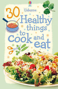 30 Healthy Things to Cook and Eat (Usborne Cookery ), Rebecca Gilpin, Very Good