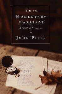 Very Good, This Momentary Marriage: A Parable of Permanence, Piper, Dr John, Boo