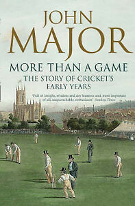 John major more than a game the story of cricket s early years book