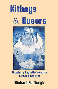 NEW Kitbags & Queers Growing up Gay in the Twentieth Century Royal Navy