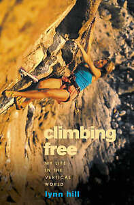 Climbing Free: My Life in the Vertical World, Good Condition Book, Lynn Hill, IS