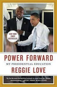 Power Forward: My Presidential Education by Love, Reggie -Paperback