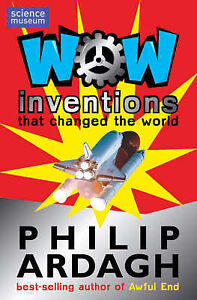 Wow! Inventions: that Changed the World, Philip Ardagh