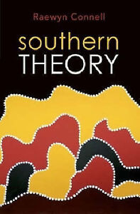 Southern Theory The global dynamics of knowledge in social science ' Connell, Ra