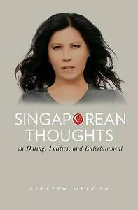 Singaporean Thoughts: On Dating, Politics, and Entertainment by Weldon, Cirsten