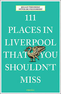 111 Places in Liverpool That You Shouldn't Miss by de Figueiredo, Peter