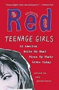 Red: Teenage Girls in America Write on What Fires Up Their Lives Today by...