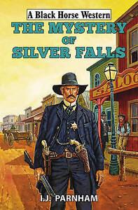 I. J. Parnham, The Mystery of Silver Falls (Black Horse Western), Very Good Book