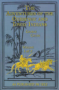 The Adventures of the Ojibbeway and Ioway Indians: In England, France, and Belgi