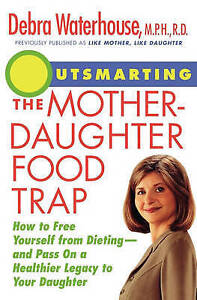Outsmarting the Mother-Daughter Food Trap : How to Free Yourself from-ExLibrary