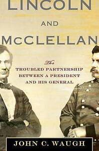 Lincoln and McClellan: The Troubled Partnership between a President and His Gene