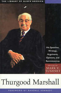 Thurgood Marshall: His Speeches, Writings, Arguments, Opinions, and Reminiscence
