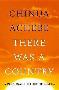 New THERE WAS A COUNTRY Chinua Achebe A PERSONAL HISTORY OF BIAFRA hb Book