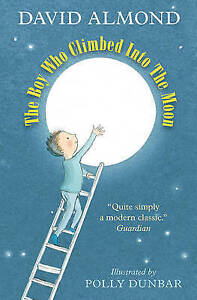 Boy Who Climbed into the Moon, The ' David Almond New, free airmail worldwide