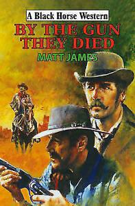 Matt James, By the Gun They Died (Black Horse Western), Very Good Book