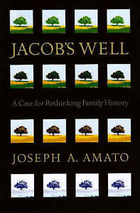 Jacob's Well: A Case for Rethinking Family History by Joseph Anthony Amato...