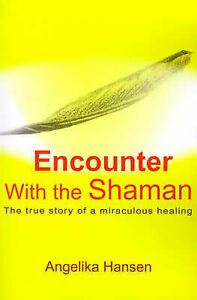 NEW Encounter With the Shaman: The True Story of a Miraculous Healing