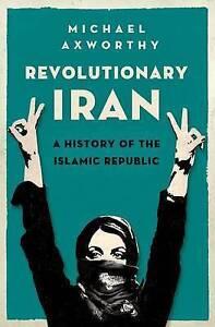 NEW Revolutionary Iran: A History of the Islamic Republic by Michael Axworthy