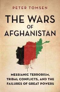 The Wars of Afghanistan by Peter Tomsen Messianic Terrorism, Tribal Conflicts