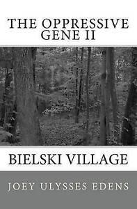 The Oppressive Gene Part Two: Bielski Village Edens, MR Joey Ulysses -Paperback