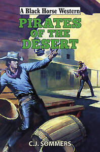 Black Horse Western: Pirates of the Desert by C. J. Sommers (Hardback, 2015)