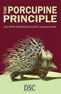 The Porcupine Principle: and Other Fundraising Secrets by Jonathan Farnhill...