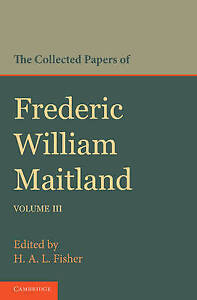 The Collected Papers of Frederic William Maitland: Volume 3 by Maitland, Freder