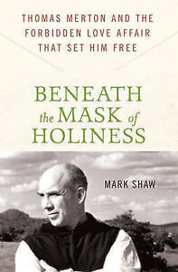 Beneath the Mask of Holiness: Thomas Merton and the Forbidden Love Affair...