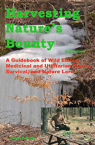 Harvesting Nature's Bounty 2nd Edition: A Guidebook of Wild Edible, Medicinal an