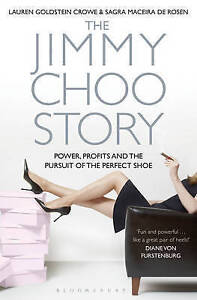 The Jimmy Choo Story: Power, Profits and the Pursuit of the Perfect Shoe by S...