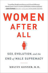 Women After All - Sex, Evolution, and the End of Male Supremacy, Konner, Melvin,