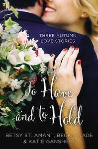 To Have and to Hold (A Year of Weddings Novella) by Betsy St. Amant, Katie Gansh