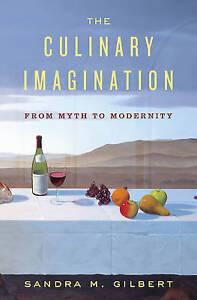 The Culinary Imagination – From Myth to Modernity, Sandra Gilbert